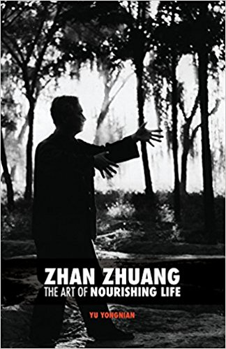 Zhan Zhuang-The Art of Nourishing Life - by Dr. Yu Yong Nian - cover image